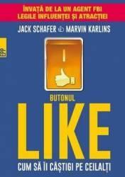 Butonul Like. Cum sa ii castigi pe ceilalti - Jack Schafer Marvin Karlins