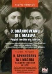 C. Brancoveanu Si I. Mazepa. Pagini Inedite De Istorie - Teofil Rendiuk Carti