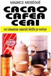Cacao cafea ceai - Maurice Messegue Carti