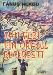 Caii albi din orasul Bucuresti - Fanus Neagu