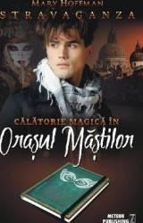 Calatorie magica in Orasul Mastilor - Mary Hoffman