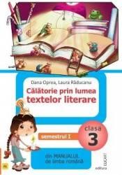 Calatorie prin lumea textelor literare - Clasa 3. Sem.1 - Dana Oprea Laura Raducanu
