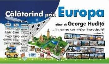 Calatorind prin Europa alaturi De George Hudita...in lumea cuvintelor incrucisate - Vol. I