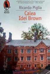 Calea Idei Brown - Ricardo Piglia Carti