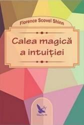 Calea magica a intuitiei - Florence Scovel Shinn