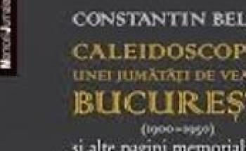Caleidoscopul Unei Jumatati De Veac In Bucuresti 1900-1950 - Constantin Beldie