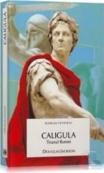 Caligula tiranul Romei - Douglas Jackson Carti