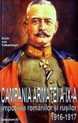 Campania Armatei a IX-a impotriva romanilor si rusilor 1916-1917 - Erich von Falkenhayn