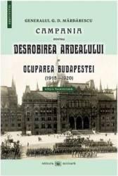 Campania pentru desrobirea Ardealului si ocuparea Budapestei 1918-1920 - Gen. G.D. Mardarescu Carti
