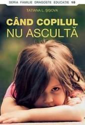 Cand Copilul Nu Asculta - Tatiana L. Sisova