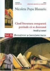 Cand literatura comparata pretinde ca se destrama Vol.2 - Nicoleta Popa Blanariu