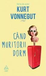 Cand muritorii dorm - Kurt Vonnegut