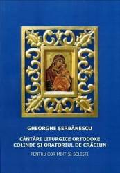 Cantari Liturgice Ortodoxe. Colinde si oratoriul de Craciun - Gheorghe Serbanescu Carti