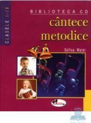 Cantece metodice - Sofica Matei Cls I-Iv