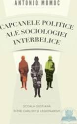 Capcanele politice ale sociologiei interbelice - Antonio Momoc
