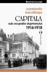 Capitala sub ocupatia dusmanului 1916-1918 - Constatin Bacalbasa