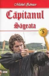 Capitanul Vol. 3 Sageata - Michel Zevaco