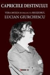 Capriciile destinului. Vera Molea in dialog cu regizorul Lucian Giurchescu