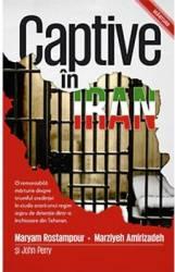 Captive In Iran - Maryam Rostampour Marziyeh Amirizadeh Carti