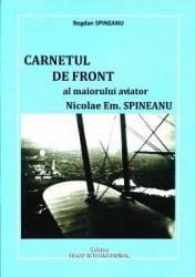 Carnetul de front al maiorului aviator Nicolae Em. Spineanu - Bogdan Spineanu