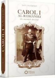 Carol I al Romaniei - Un monarh devotat - Dorin Liviu Damean Carti