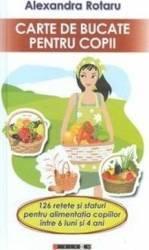 Carte de bucate pentru copii - Alexandra Rotaru Carti