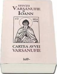 Cartea Avvei Varsanufie - Sfintii Varsanufie Si Ioann