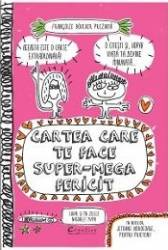 Cartea care te face super-mega fericit - Francoize Boucher