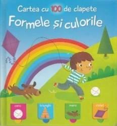 Cartea cu 100 de clapete Formele si culorile Carti