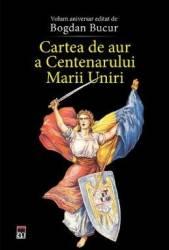 Cartea de aur a Centenarului Marii Uniri - Bogdan Bucur