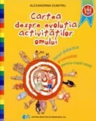 Cartea Despre Evolutia Activitatilor Omului - Alexandrina Dumitru