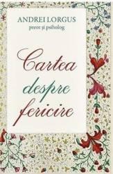 Cartea despre fericire - Andrei Lorgus