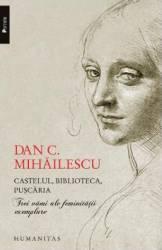Castelul biblioteca puscaria - Dan C. Mihailescu