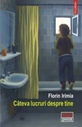 Cateva lucruri despre tine - Florin Irimia