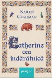 Catherine cea indaratnica - Karen Cushman Carti