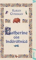 Catherine cea indaratnica necartonat - Karen Cushman Carti