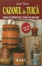 Cazanul de tuica. Tehnici de fermentatie tehnici de distilare - Josef Pischl Carti