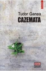 Cazemata - Tudor Ganea
