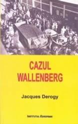 Cazul Wallenberg - Jacques Derogy