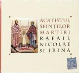 CD Acatistul Sfintilor Martiri Rafail Nicolae si Irina