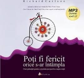 CD Carte Audio Poti Fi Fericit Orice S-ar Intampla - Richard Carlson