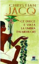 Ce dulce e viata la umbra palmierilor - Christian Jacq Carti