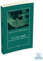 Ce este omul - Wolfhart Pannenberg