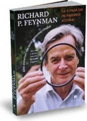 Ce-ti pasa tie de parerile altora - Richard P. Feynman