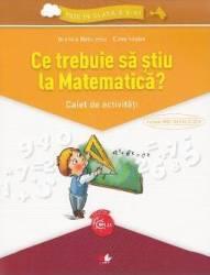 Ce trebuie sa stiu la matematica Trec in clasa 5 - Caiet - Gabriela Barbulescu Elena Niculae