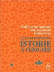Cea mai frumoasa istorie a fericirii - Andre Comte-Sponville Jean Delumeau