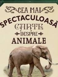 Cea mai spectaculoasa carte despre animale - Val Walerczuk Tom Jackson