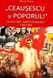 Ceausescu si Poporul - Mioara Anton Carti