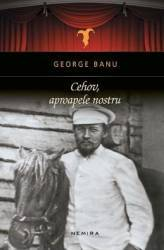 Cehov aproapele nostru - George Banu