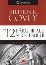 Cele 12 parghii ale succesului - Stephen R. Covey